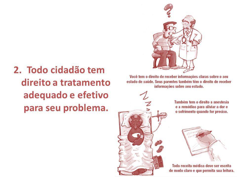 Todo cidadão tem direito a tratamento adequado e efetivo para seu problema.