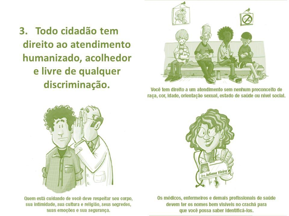 Todo cidadão tem direito ao atendimento humanizado, acolhedor e livre de qualquer discriminação.