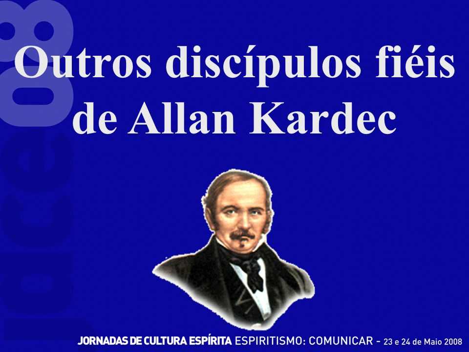 Outros discípulos fiéis de Allan Kardec