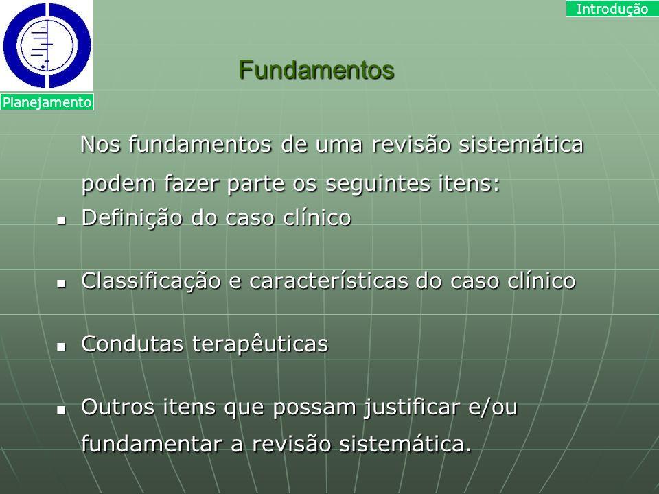 Introdução Fundamentos. Planejamento. Nos fundamentos de uma revisão sistemática podem fazer parte os seguintes itens: