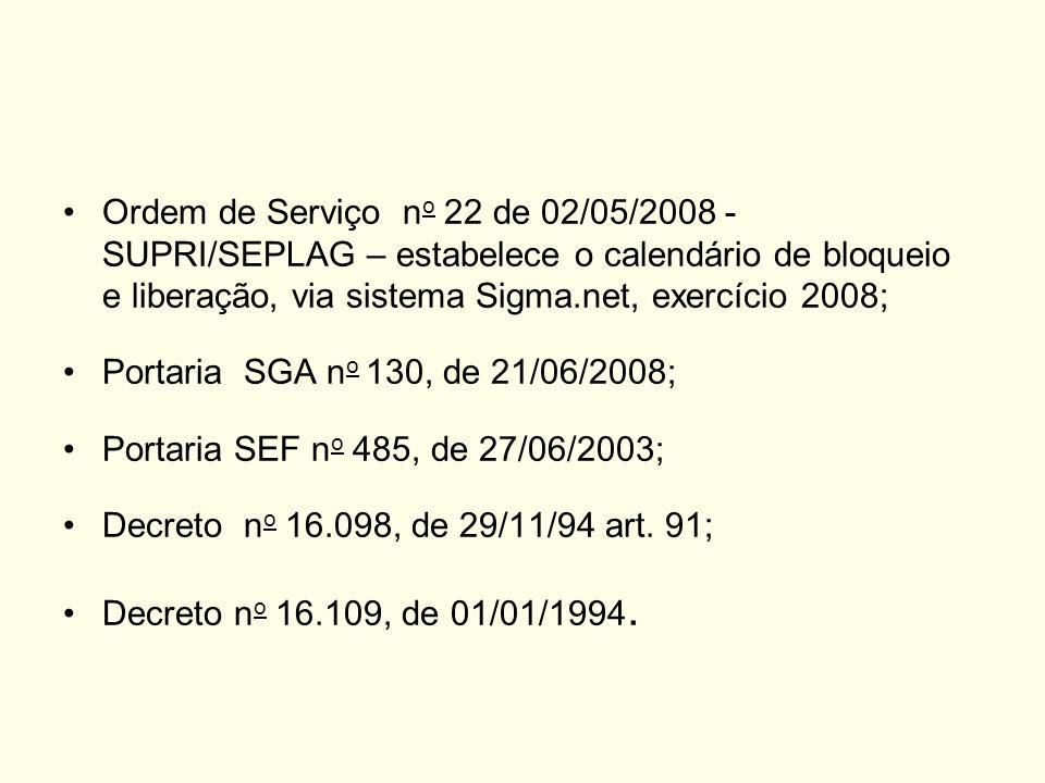 Ordem de Serviço no 22 de 02/05/2008 - SUPRI/SEPLAG – estabelece o calendário de bloqueio e liberação, via sistema Sigma.net, exercício 2008;
