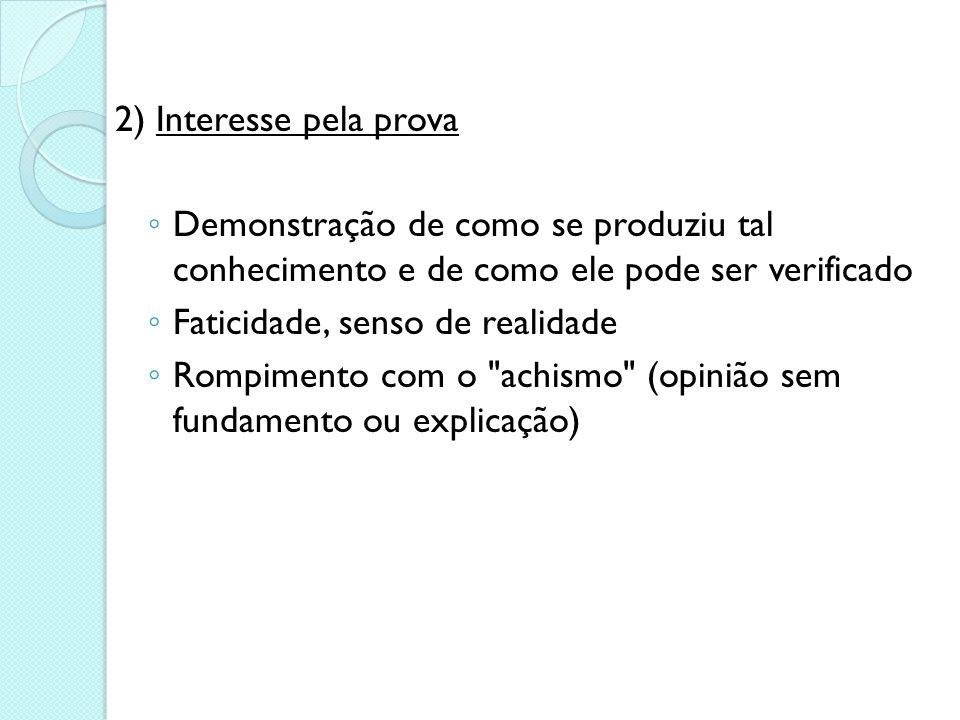 2) Interesse pela prova Demonstração de como se produziu tal conhecimento e de como ele pode ser verificado.