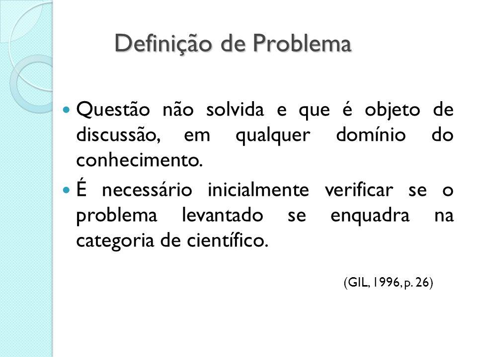 Definição de Problema Questão não solvida e que é objeto de discussão, em qualquer domínio do conhecimento.