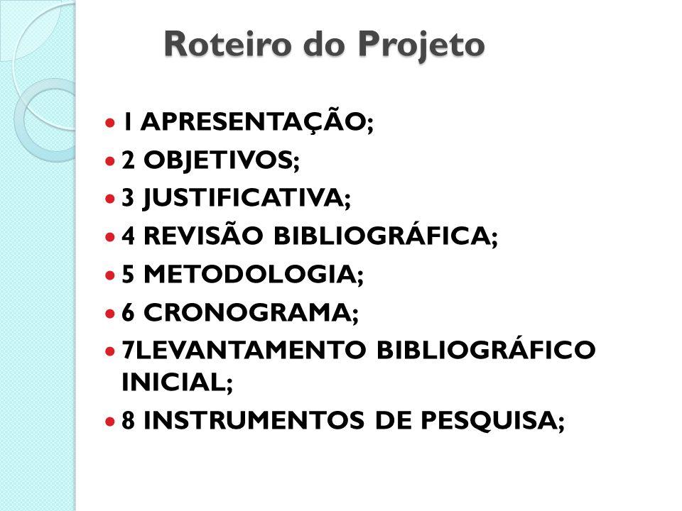 Roteiro do Projeto 1 APRESENTAÇÃO; 2 OBJETIVOS; 3 JUSTIFICATIVA;