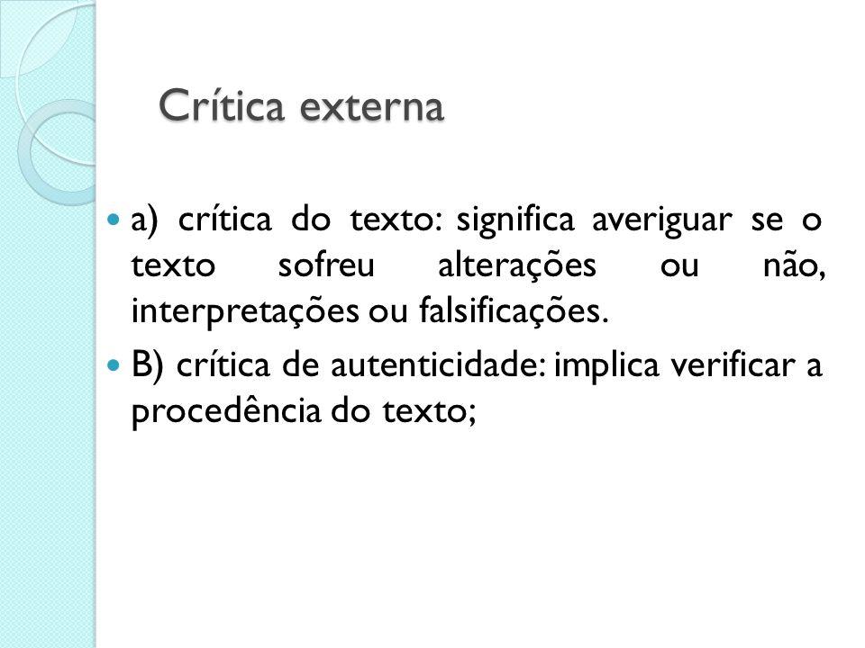 Crítica externa a) crítica do texto: significa averiguar se o texto sofreu alterações ou não, interpretações ou falsificações.