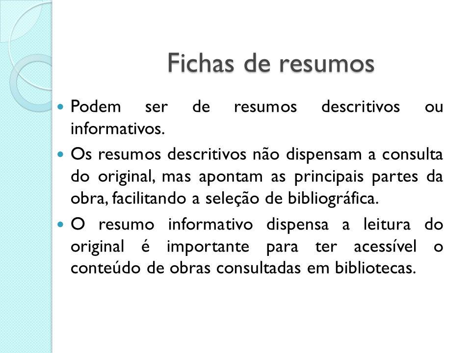 Fichas de resumos Podem ser de resumos descritivos ou informativos.