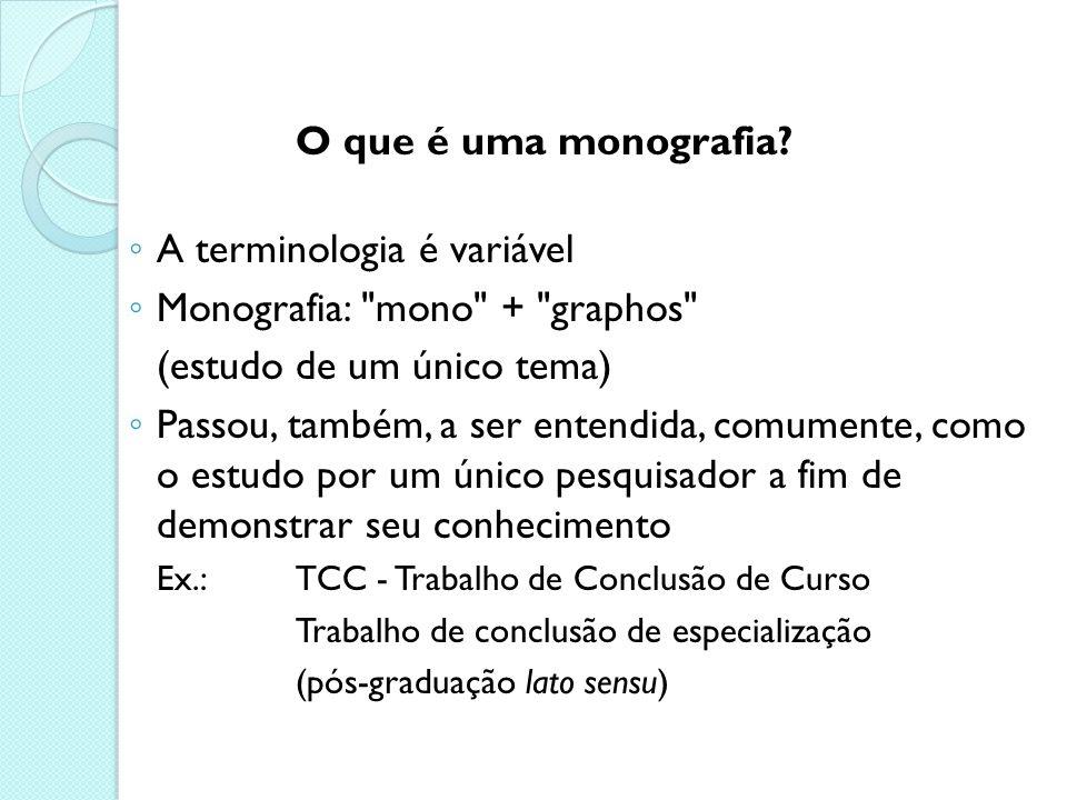 A terminologia é variável Monografia: mono + graphos