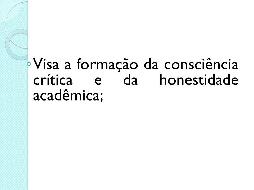 Visa a formação da consciência crítica e da honestidade acadêmica;
