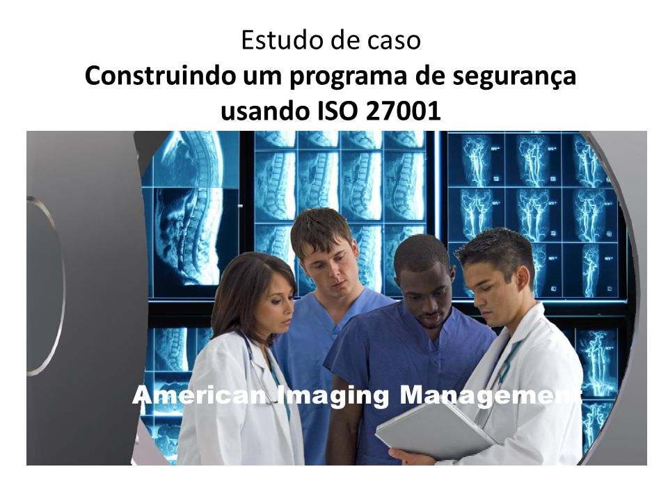 Estudo de caso Construindo um programa de segurança usando ISO 27001