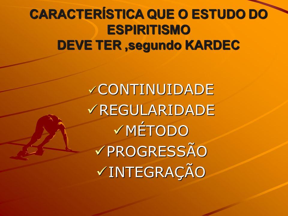CARACTERÍSTICA QUE O ESTUDO DO ESPIRITISMO DEVE TER ,segundo KARDEC