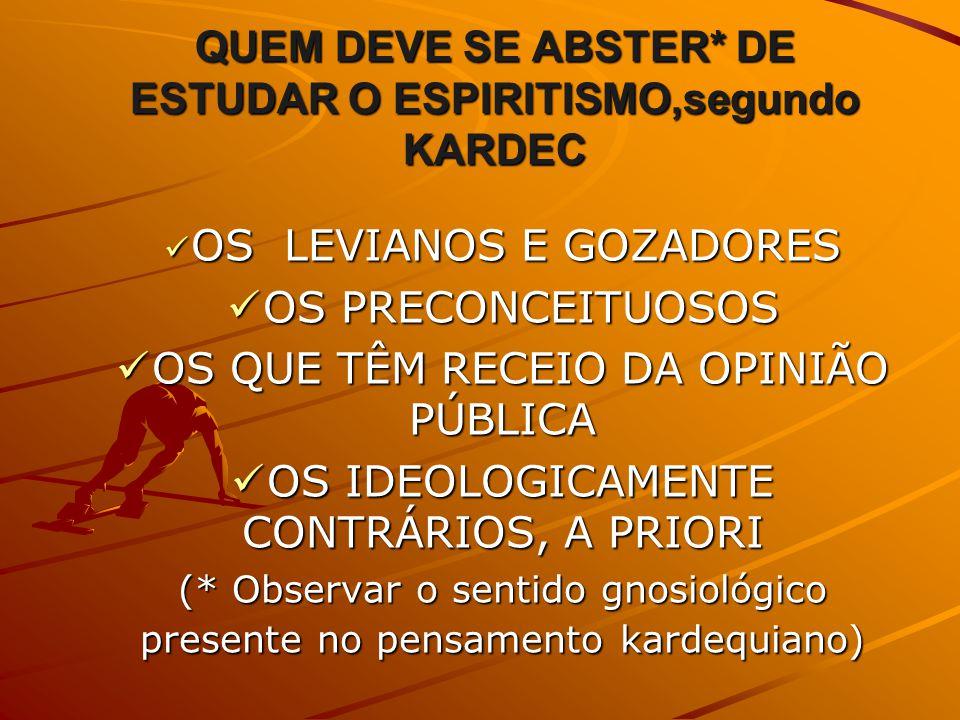 QUEM DEVE SE ABSTER* DE ESTUDAR O ESPIRITISMO,segundo KARDEC