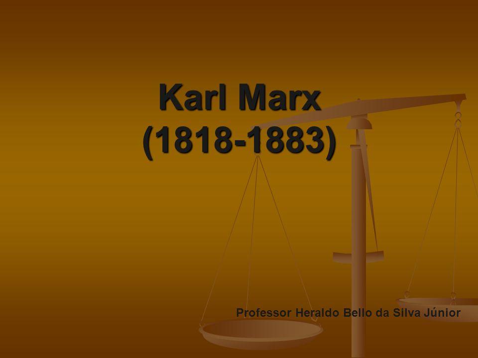 Karl Marx (1818-1883) Professor Heraldo Bello da Silva Júnior