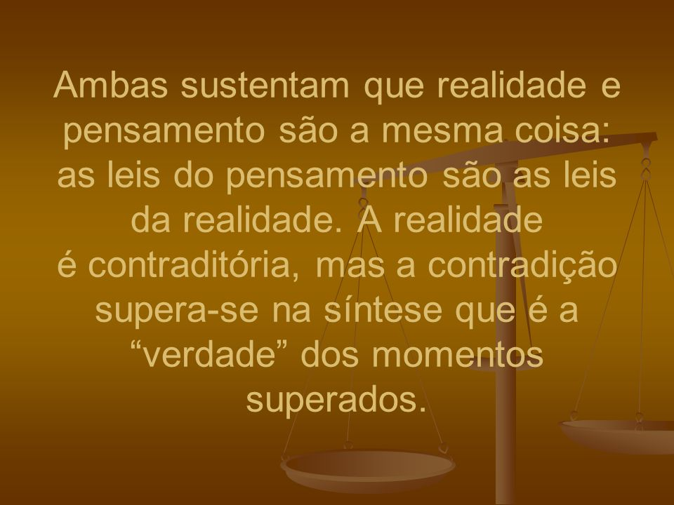 Ambas sustentam que realidade e pensamento são a mesma coisa: as leis do pensamento são as leis da realidade.
