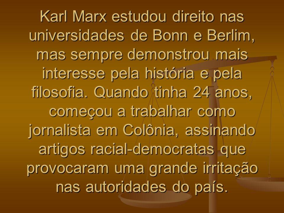 Karl Marx estudou direito nas universidades de Bonn e Berlim, mas sempre demonstrou mais interesse pela história e pela filosofia.