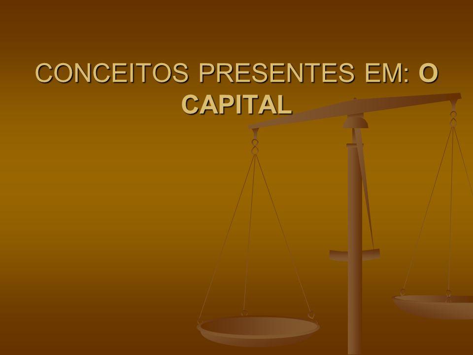 CONCEITOS PRESENTES EM: O CAPITAL