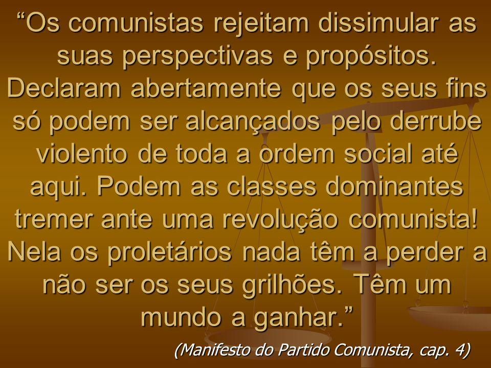 Os comunistas rejeitam dissimular as suas perspectivas e propósitos