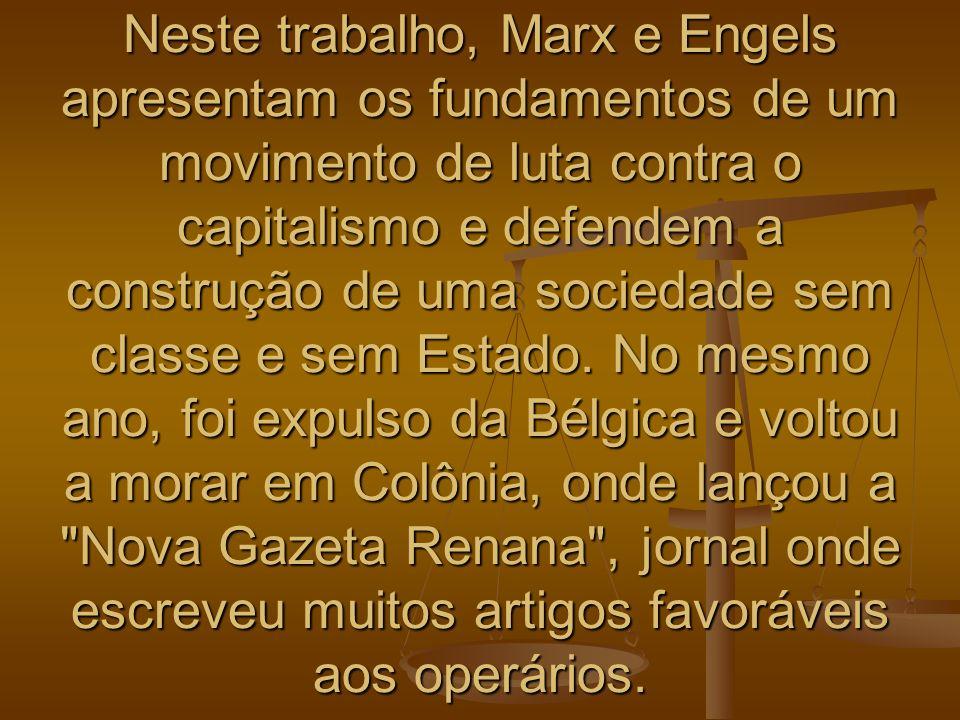 Neste trabalho, Marx e Engels apresentam os fundamentos de um movimento de luta contra o capitalismo e defendem a construção de uma sociedade sem classe e sem Estado.