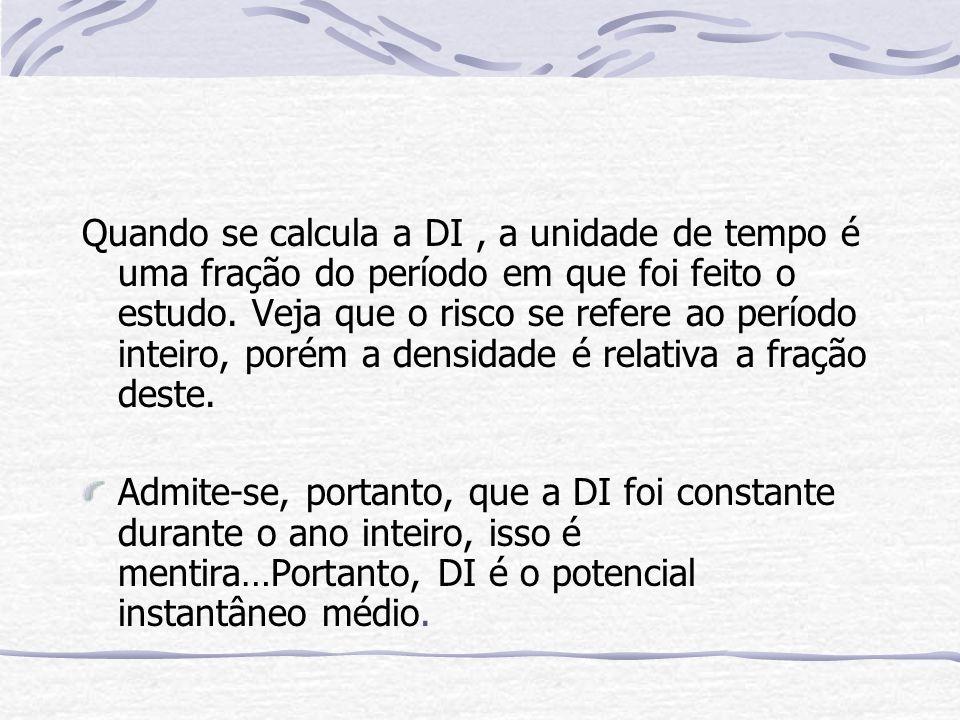Quando se calcula a DI , a unidade de tempo é uma fração do período em que foi feito o estudo. Veja que o risco se refere ao período inteiro, porém a densidade é relativa a fração deste.