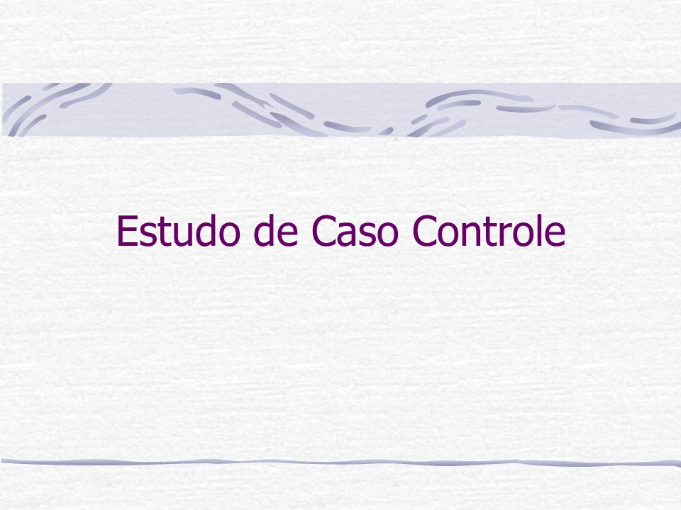Estudo de Caso Controle