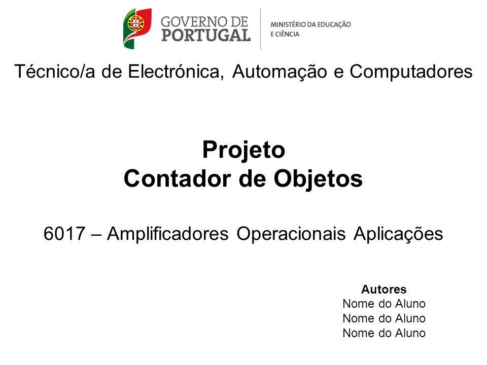 Técnico/a de Electrónica, Automação e Computadores Projeto Contador de Objetos 6017 – Amplificadores Operacionais Aplicações