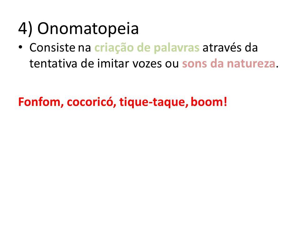 4) Onomatopeia Consiste na criação de palavras através da tentativa de imitar vozes ou sons da natureza.