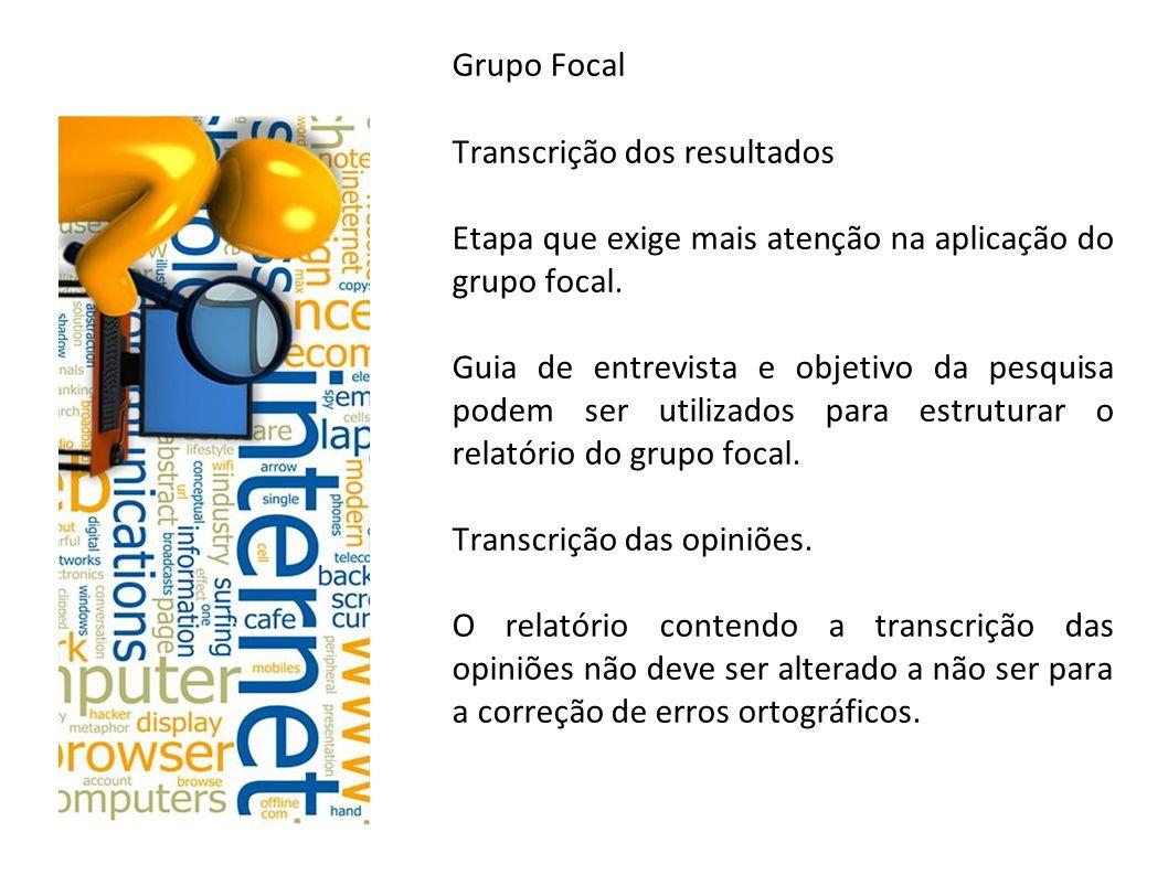 Grupo Focal Transcrição dos resultados. Etapa que exige mais atenção na aplicação do grupo focal.