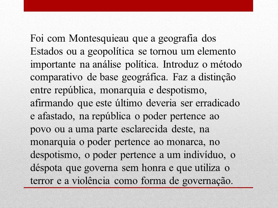 Foi com Montesquieau que a geografia dos Estados ou a geopolítica se tornou um elemento importante na análise política.
