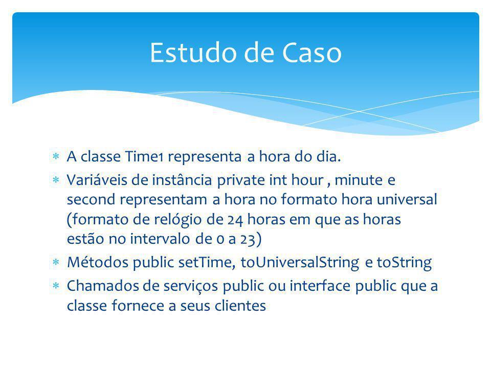 Estudo de Caso A classe Time1 representa a hora do dia.