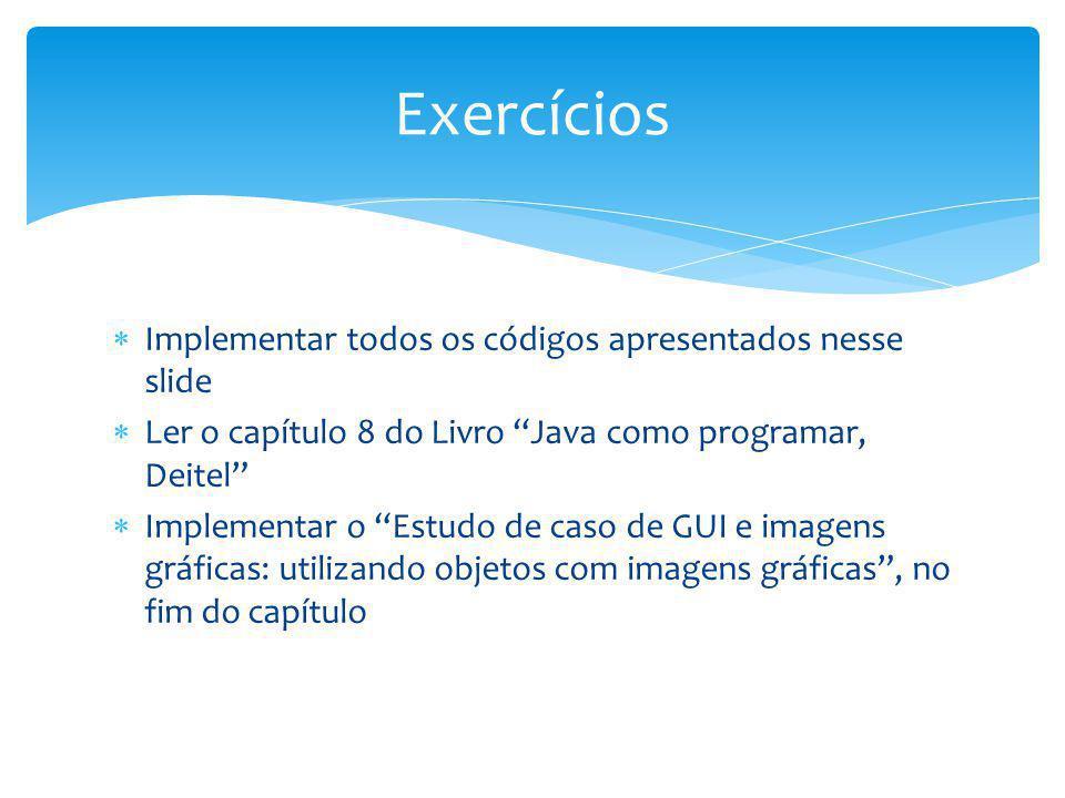 Exercícios Implementar todos os códigos apresentados nesse slide