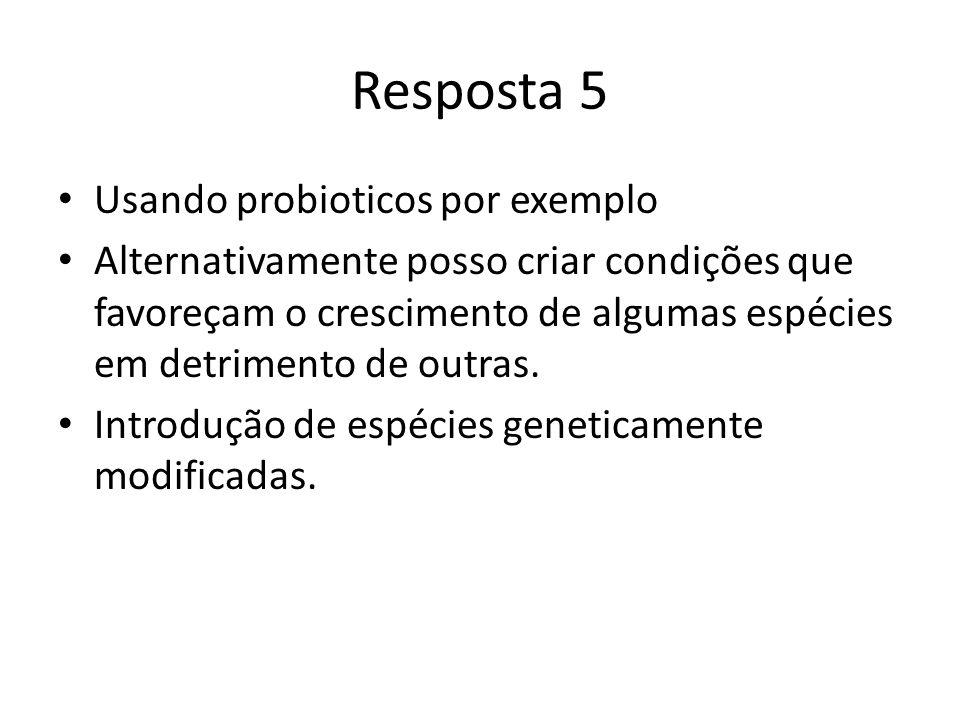 Resposta 5 Usando probioticos por exemplo