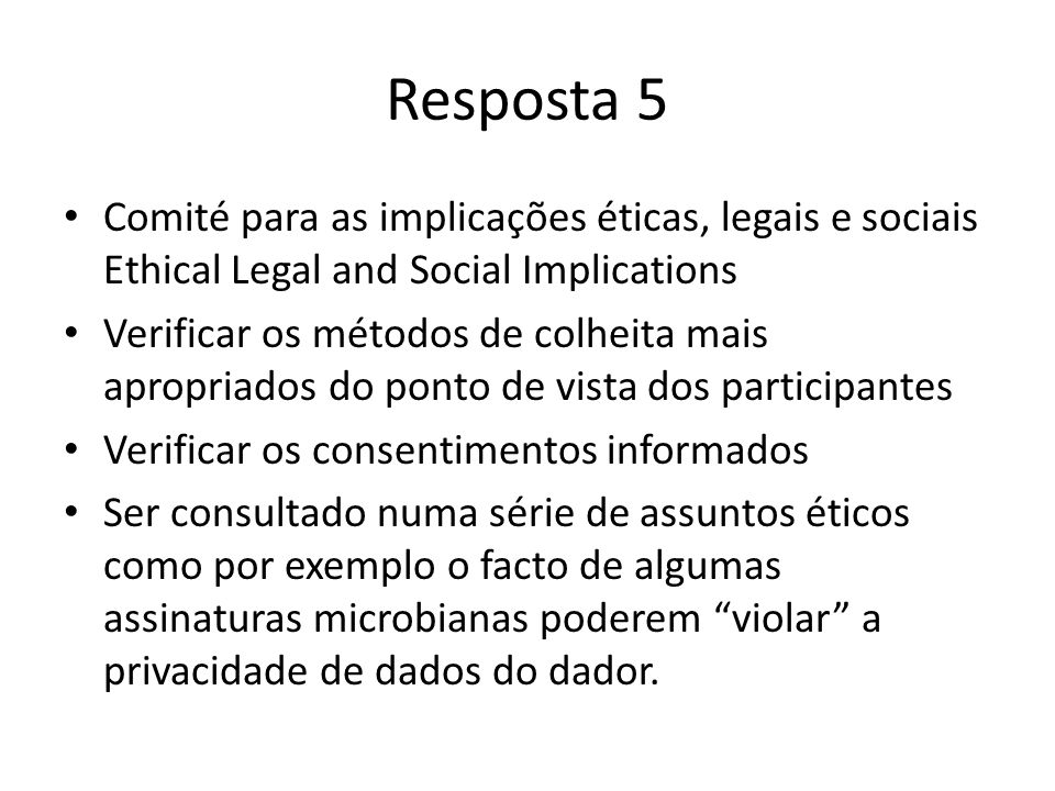 Resposta 5 Comité para as implicações éticas, legais e sociais Ethical Legal and Social Implications.
