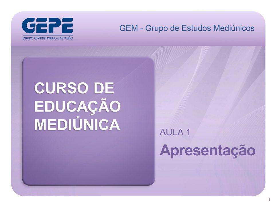 CURSO DE EDUCAÇÃO MEDIÚNICA Apresentação AULA 1 Referência de leiaute: