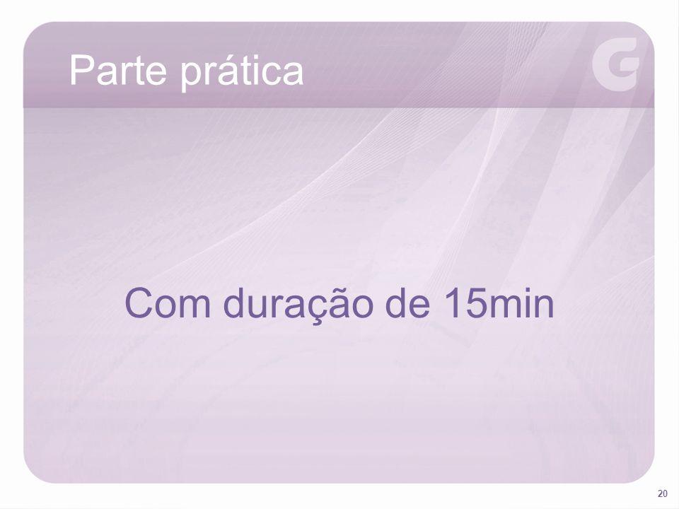 Parte prática Com duração de 15min