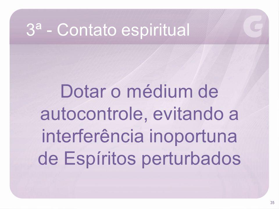 Dotar o médium de autocontrole, evitando a interferência inoportuna
