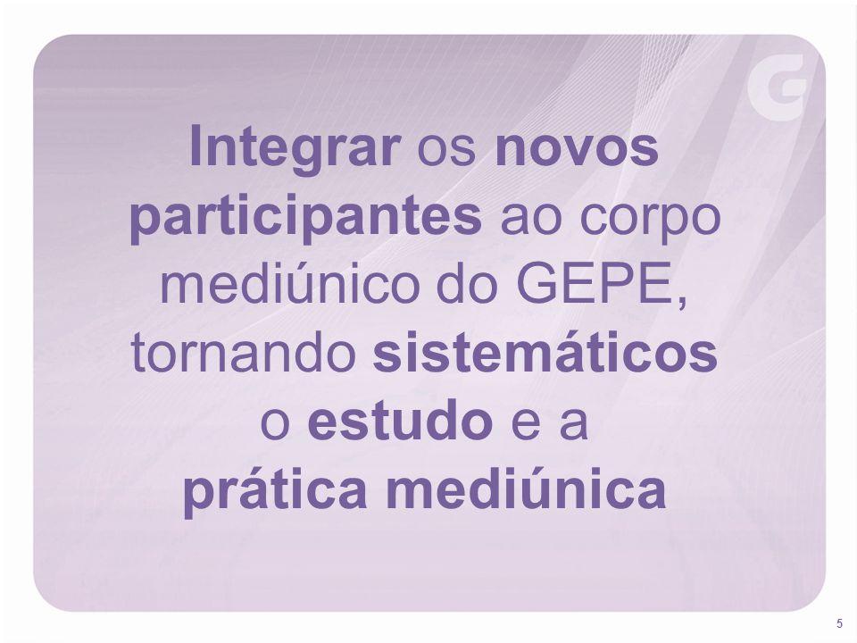 Integrar os novos participantes ao corpo mediúnico do GEPE, tornando sistemáticos