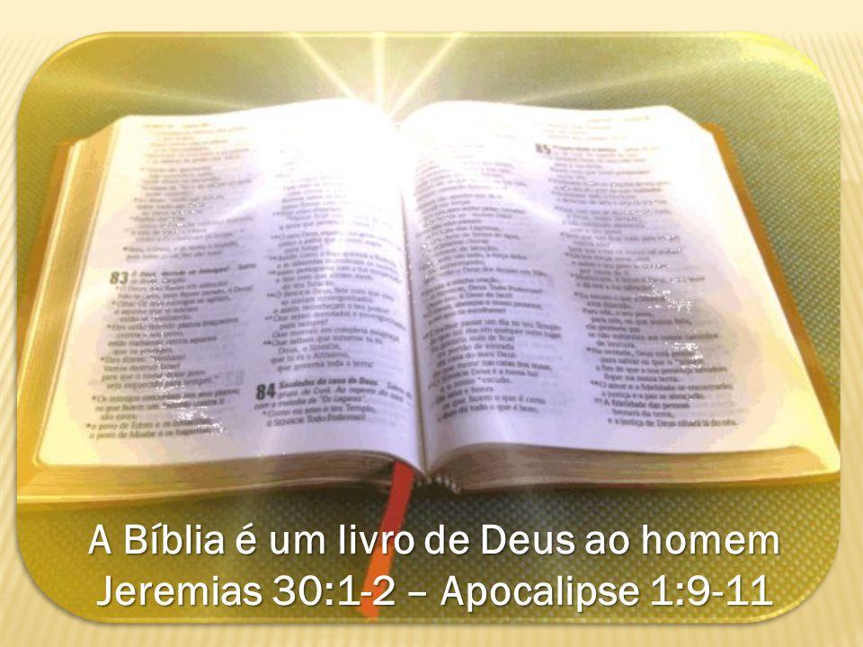 A Bíblia é um livro de Deus ao homem Jeremias 30:1-2 – Apocalipse 1:9-11