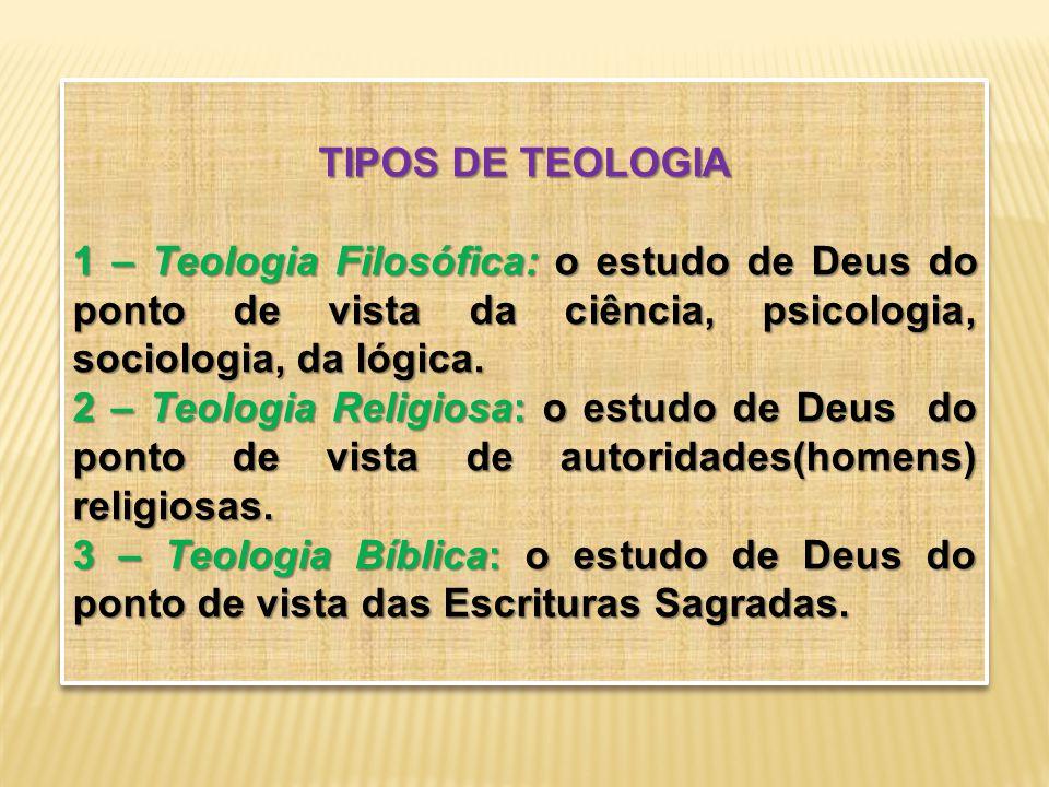 TIPOS DE TEOLOGIA 1 – Teologia Filosófica: o estudo de Deus do ponto de vista da ciência, psicologia, sociologia, da lógica.