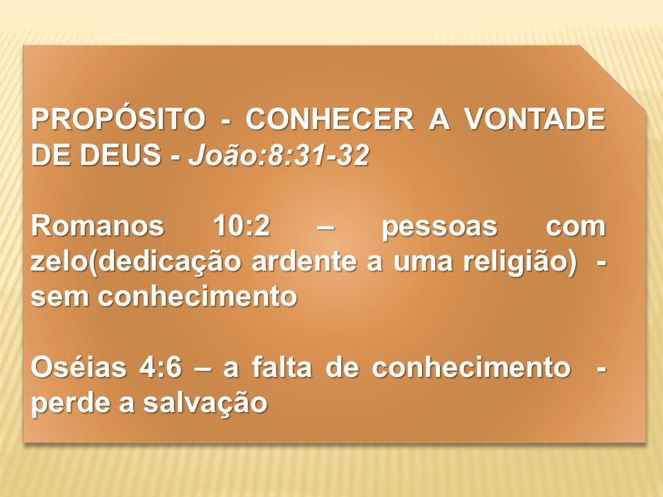 PROPÓSITO - CONHECER A VONTADE DE DEUS - João:8:31-32