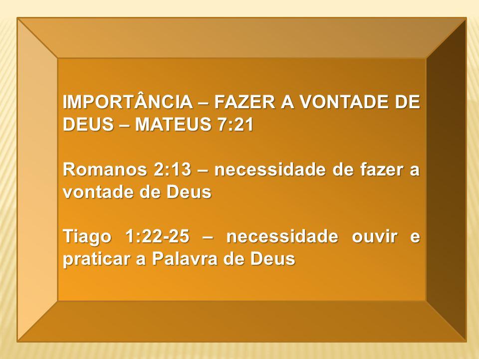 IMPORTÂNCIA – FAZER A VONTADE DE DEUS – MATEUS 7:21