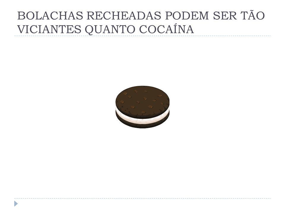 BOLACHAS RECHEADAS PODEM SER TÃO VICIANTES QUANTO COCAÍNA
