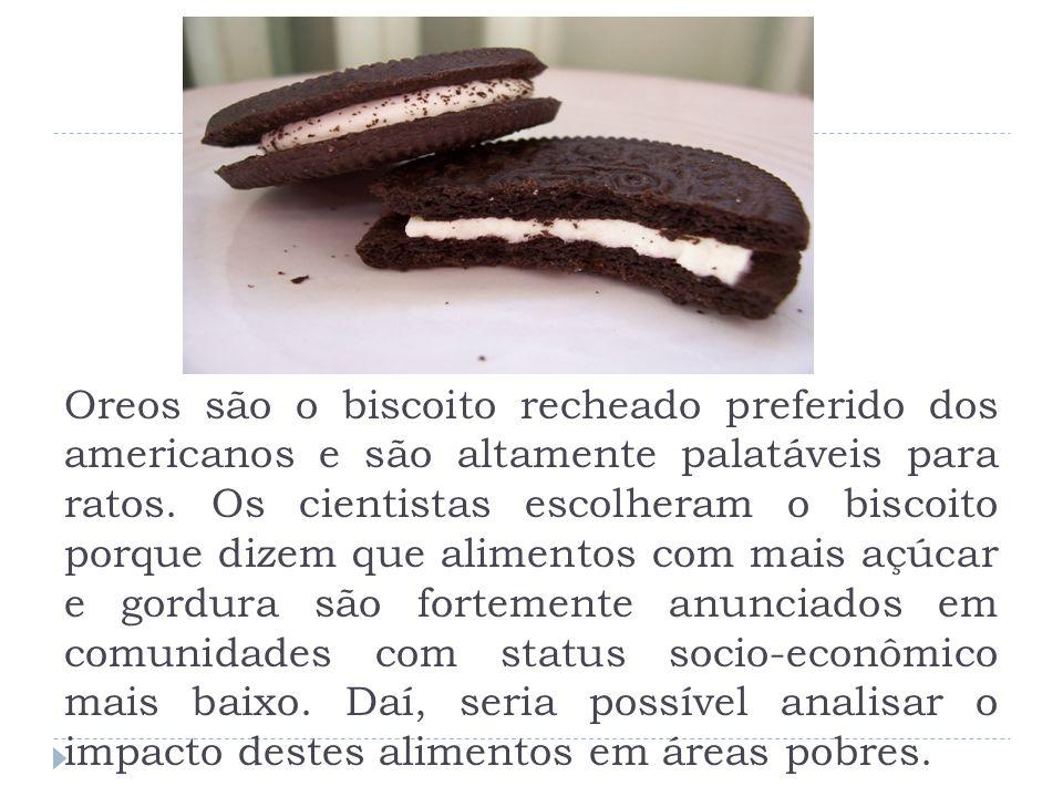 Oreos são o biscoito recheado preferido dos americanos e são altamente palatáveis para ratos. Os cientistas escolheram o biscoito porque dizem que alimentos com mais açúcar e gordura são fortemente anunciados em comunidades com status socio-econômico mais baixo.