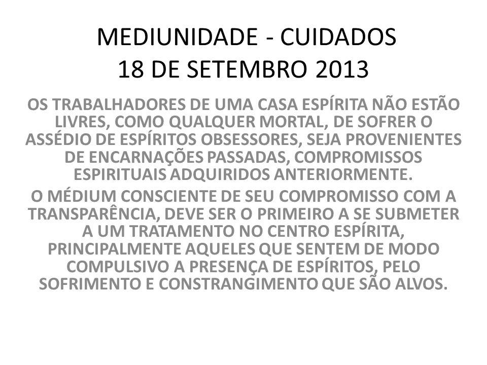 MEDIUNIDADE - CUIDADOS 18 DE SETEMBRO 2013