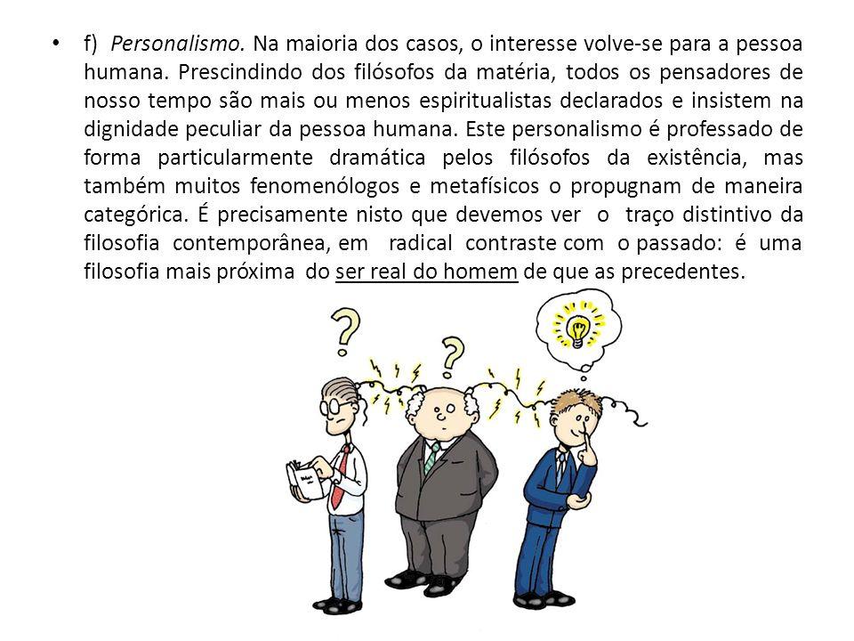 f) Personalismo. Na maioria dos casos, o interesse volve-se para a pessoa humana.