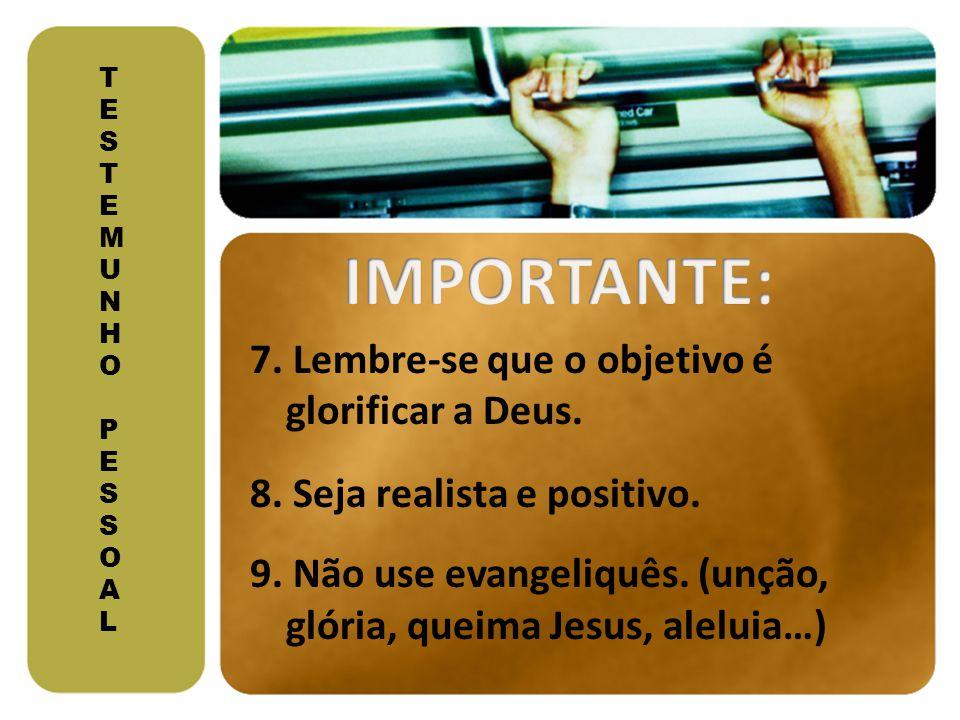 IMPORTANTE: 7. Lembre-se que o objetivo é glorificar a Deus.