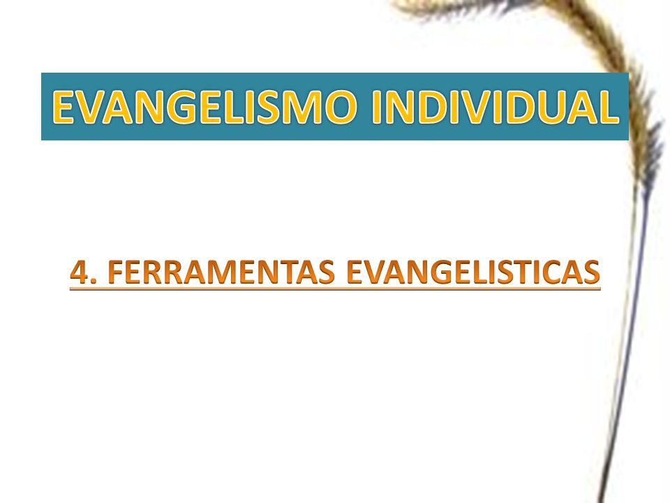 EVANGELISMO INDIVIDUAL 4. FERRAMENTAS EVANGELISTICAS