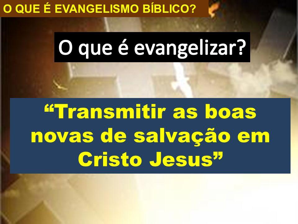 Transmitir as boas novas de salvação em Cristo Jesus