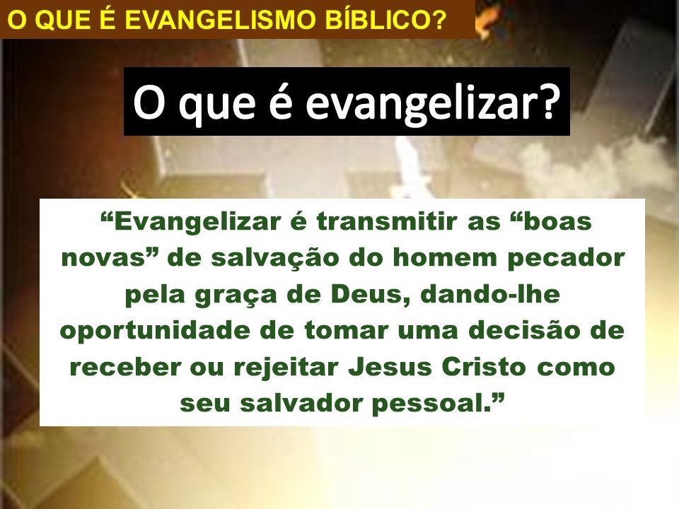 O que é evangelizar O QUE É EVANGELISMO BÍBLICO
