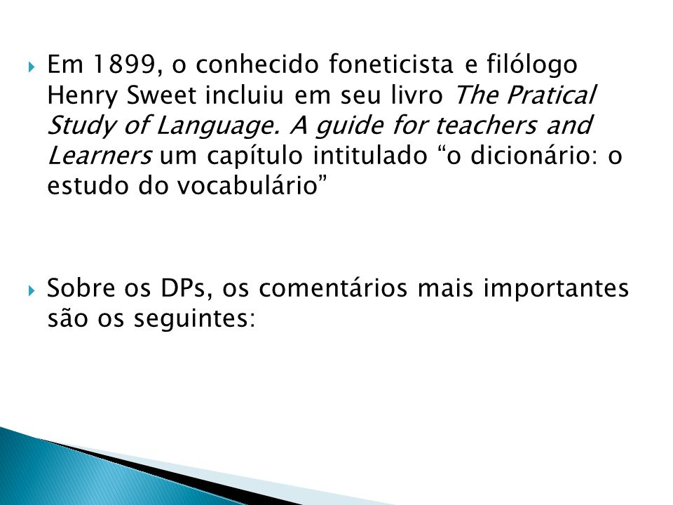 Em 1899, o conhecido foneticista e filólogo Henry Sweet incluiu em seu livro The Pratical Study of Language. A guide for teachers and Learners um capítulo intitulado o dicionário: o estudo do vocabulário