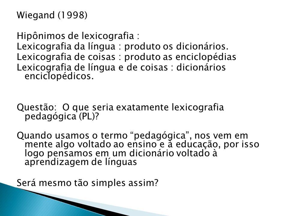 Wiegand (1998) Hipônimos de lexicografia : Lexicografia da língua : produto os dicionários.