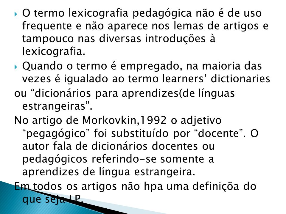 O termo lexicografia pedagógica não é de uso frequente e não aparece nos lemas de artigos e tampouco nas diversas introduções à lexicografia.